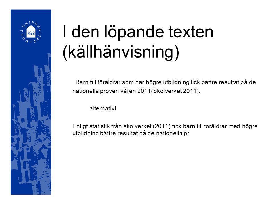 I den löpande texten (källhänvisning) Barn till föräldrar som har högre utbildning fick bättre resultat på de nationella proven våren 2011(Skolverket