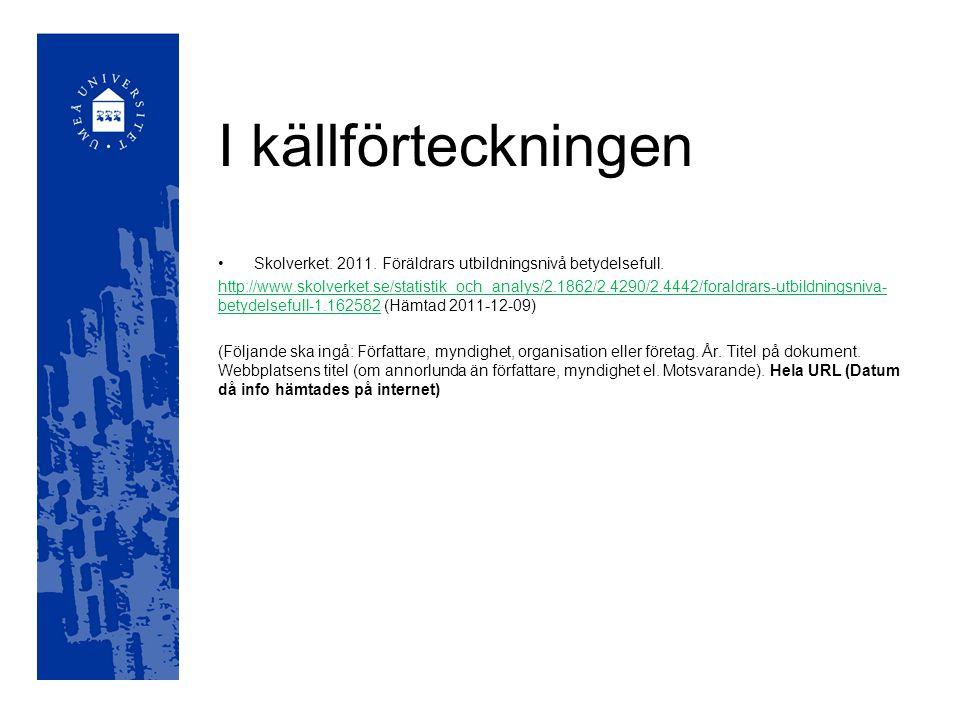 I källförteckningen Skolverket. 2011. Föräldrars utbildningsnivå betydelsefull. http://www.skolverket.se/statistik_och_analys/2.1862/2.4290/2.4442/for