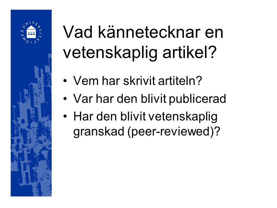Vad kännetecknar en vetenskaplig artikel? Vem har skrivit artiteln? Var har den blivit publicerad Har den blivit vetenskaplig granskad (peer-reviewed)