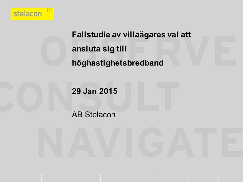 Fallstudie av villaägares val att ansluta sig till höghastighetsbredband 29 Jan 2015 AB Stelacon