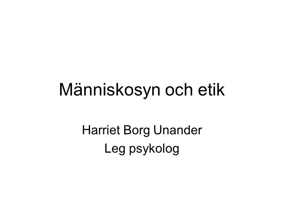 Människosyn och etik Harriet Borg Unander Leg psykolog
