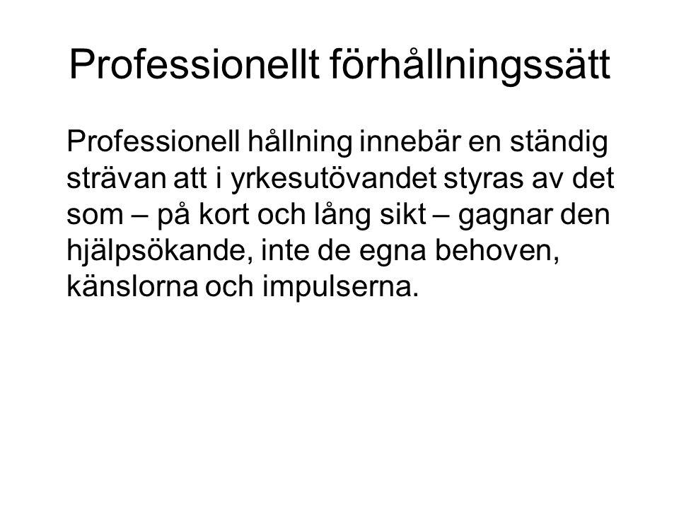 Professionellt förhållningssätt Professionell hållning innebär en ständig strävan att i yrkesutövandet styras av det som – på kort och lång sikt – gag