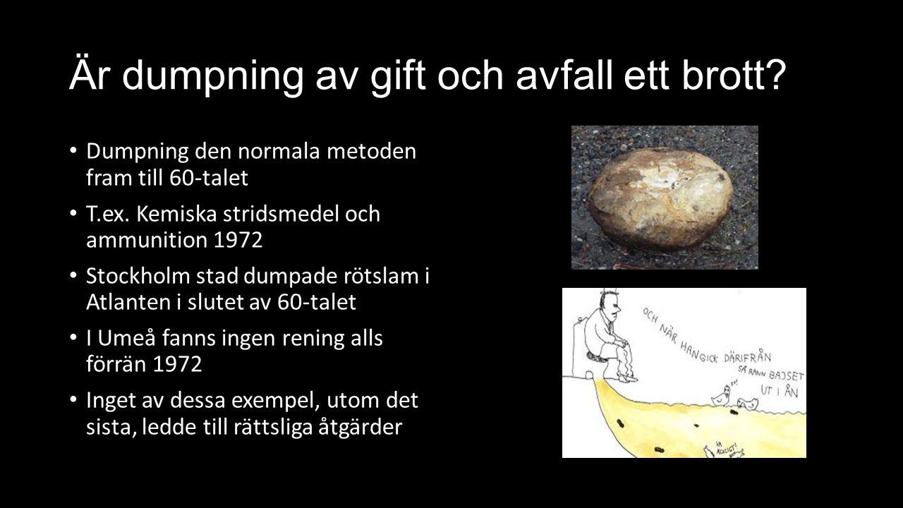 Är dumpning av gift och avfall ett brott? Dumpning den normala metoden fram till 60-talet T.ex. Kemiska stridsmedel och ammunition 1972 Stockholm stad