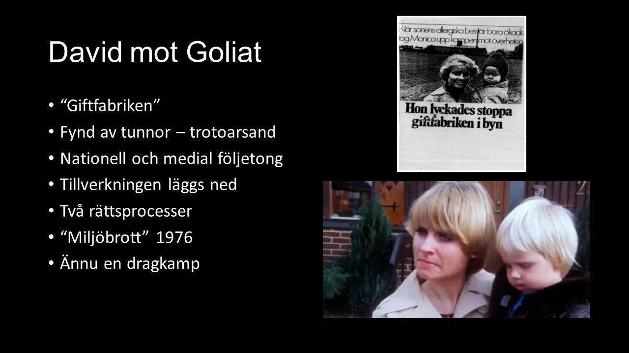 """David mot Goliat """"Giftfabriken"""" Fynd av tunnor – trotoarsand Nationell och medial följetong Tillverkningen läggs ned Två rättsprocesser """"Miljöbrott"""" 1"""