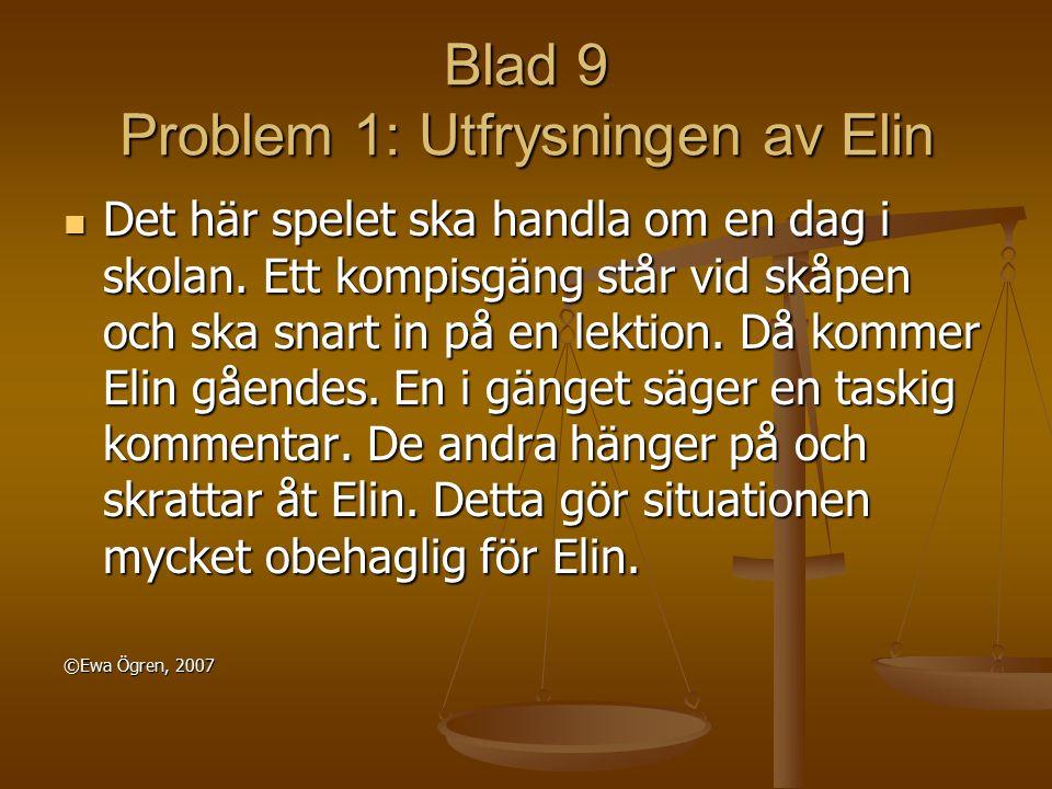Blad 9 Problem 1: Utfrysningen av Elin Det här spelet ska handla om en dag i skolan. Ett kompisgäng står vid skåpen och ska snart in på en lektion. Då
