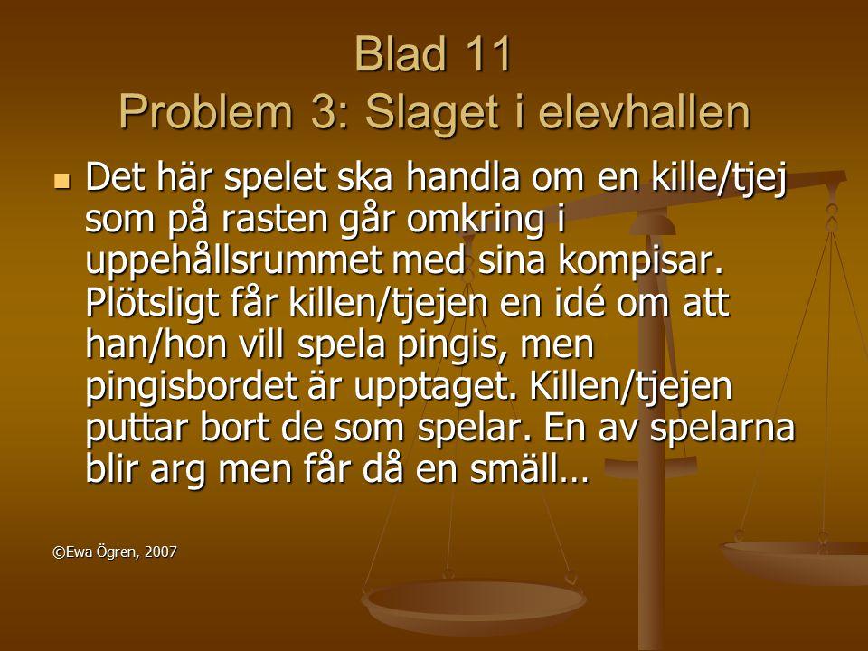 Blad 11 Problem 3: Slaget i elevhallen Det här spelet ska handla om en kille/tjej som på rasten går omkring i uppehållsrummet med sina kompisar. Plöts