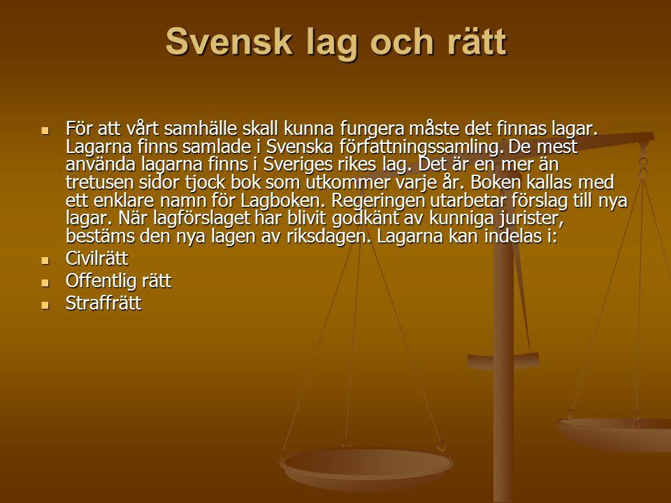 Svensk lag och rätt För att vårt samhälle skall kunna fungera måste det finnas lagar. Lagarna finns samlade i Svenska författningssamling. De mest anv