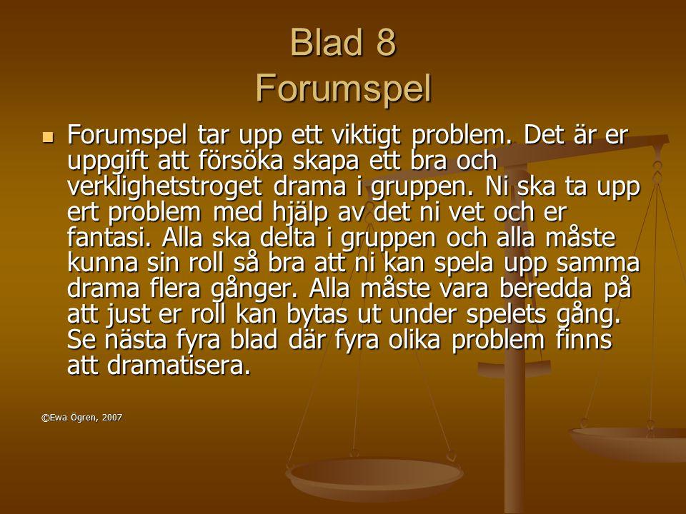 Blad 8 Forumspel Forumspel tar upp ett viktigt problem. Det är er uppgift att försöka skapa ett bra och verklighetstroget drama i gruppen. Ni ska ta u