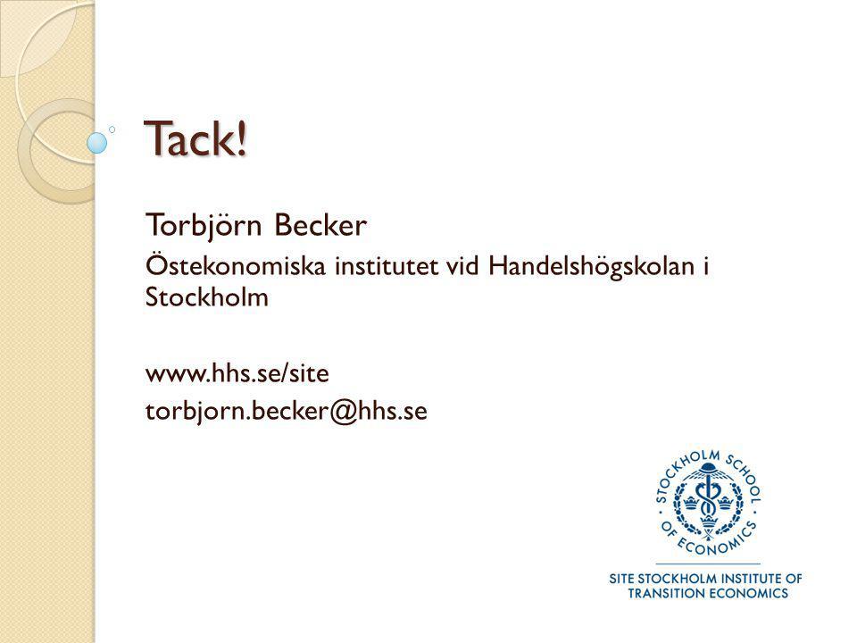 Tack! Torbjörn Becker Östekonomiska institutet vid Handelshögskolan i Stockholm www.hhs.se/site torbjorn.becker@hhs.se