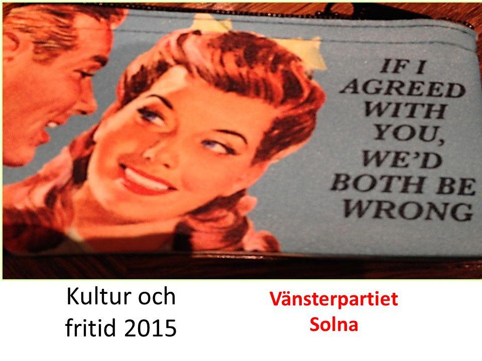 Kultur och fritid 2015 Vänsterpartiet Solna