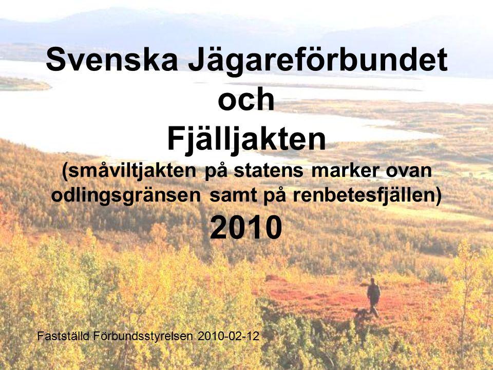 Svenska Jägareförbundet och Fjälljakten (småviltjakten på statens marker ovan odlingsgränsen samt på renbetesfjällen) 2010 Fastställd Förbundsstyrelsen 2010-02-12