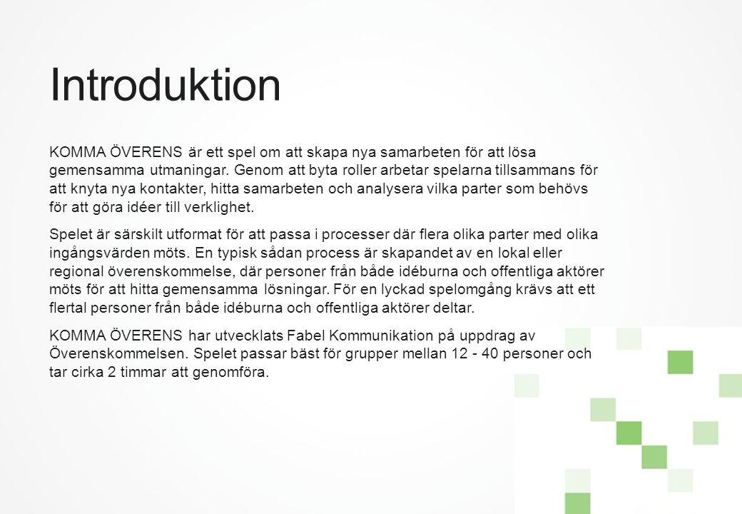 Introduktion KOMMA ÖVERENS är ett spel om att skapa nya samarbeten för att lösa gemensamma utmaningar. Genom att byta roller arbetar spelarna tillsamm