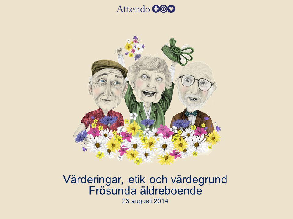 Värderingar, etik och värdegrund Frösunda äldreboende 23 augusti 2014