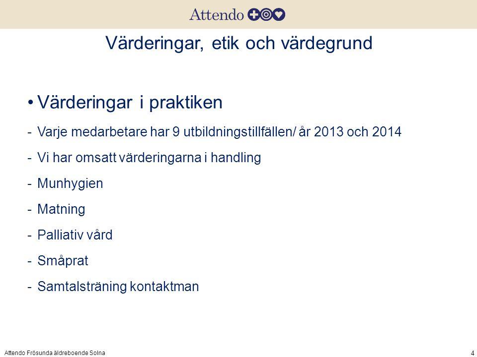 Värderingar, etik och värdegrund Attendo Frösunda äldreboende Solna 4 Värderingar i praktiken -Varje medarbetare har 9 utbildningstillfällen/ år 2013