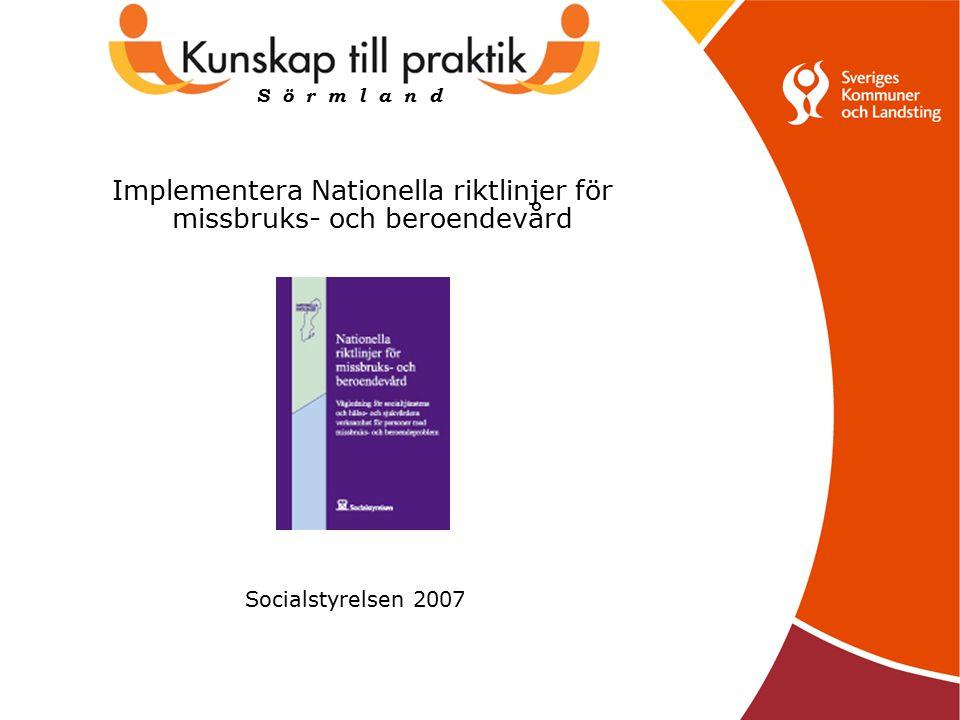 Implementera Nationella riktlinjer för missbruks- och beroendevård Socialstyrelsen 2007 S ö r m l a n d