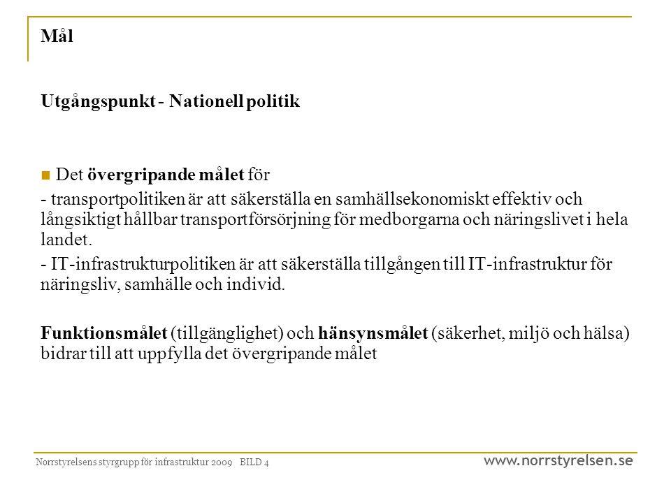 www.norrstyrelsen.se Norrstyrelsens styrgrupp för infrastruktur 2009 BILD 4 Mål Utgångspunkt - Nationell politik Det övergripande målet för - transportpolitiken är att säkerställa en samhällsekonomiskt effektiv och långsiktigt hållbar transportförsörjning för medborgarna och näringslivet i hela landet.