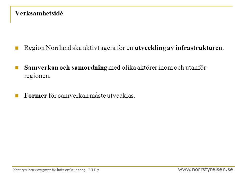 www.norrstyrelsen.se Norrstyrelsens styrgrupp för infrastruktur 2009 BILD 7 Verksamhetsidé Region Norrland ska aktivt agera för en utveckling av infrastrukturen.