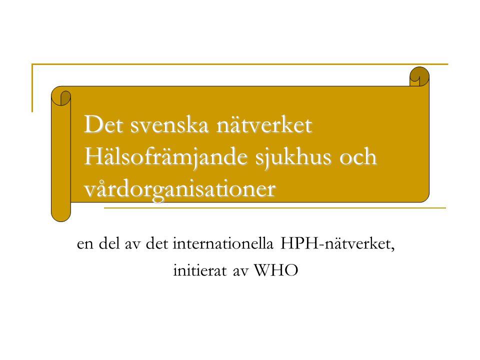 Det svenska nätverket Hälsofrämjande sjukhus och vårdorganisationer en del av det internationella HPH-nätverket, initierat av WHO