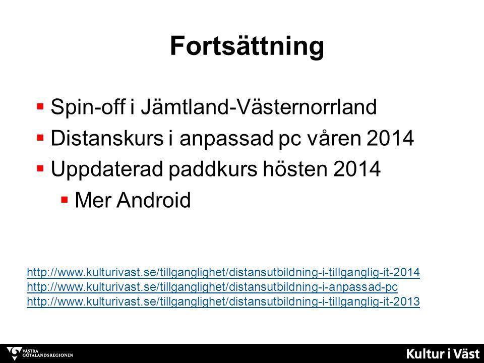Fortsättning  Spin-off i Jämtland-Västernorrland  Distanskurs i anpassad pc våren 2014  Uppdaterad paddkurs hösten 2014  Mer Android http://www.kulturivast.se/tillganglighet/distansutbildning-i-tillganglig-it-2014 http://www.kulturivast.se/tillganglighet/distansutbildning-i-anpassad-pc http://www.kulturivast.se/tillganglighet/distansutbildning-i-tillganglig-it-2013