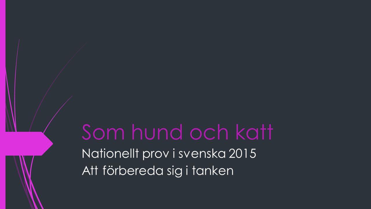 Som hund och katt Nationellt prov i svenska 2015 Att förbereda sig i tanken