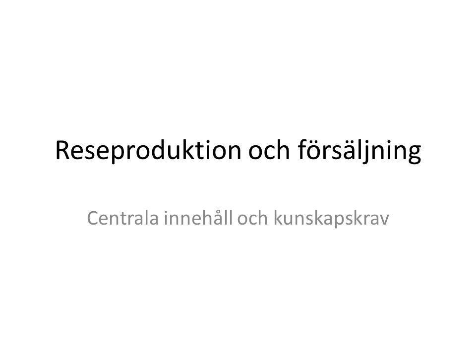 Reseproduktion och försäljning Centrala innehåll och kunskapskrav