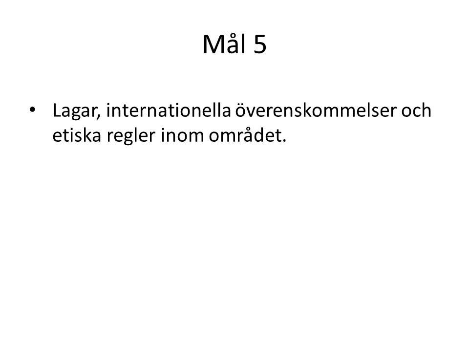 Mål 5 Lagar, internationella överenskommelser och etiska regler inom området.