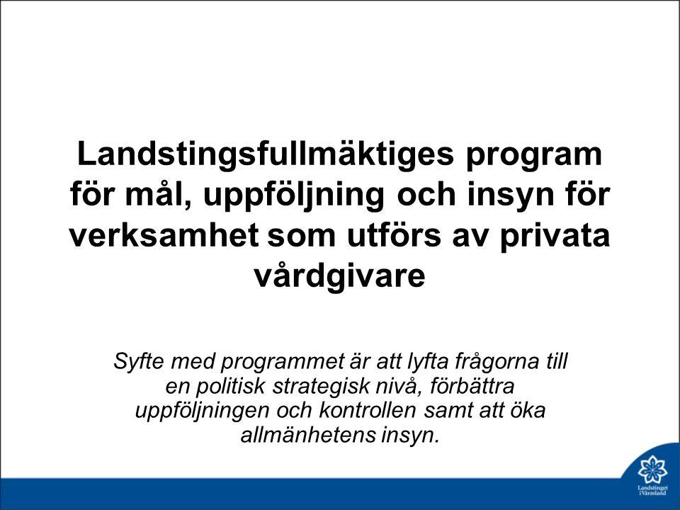 Landstingsfullmäktiges program för mål, uppföljning och insyn för verksamhet som utförs av privata vårdgivare Syfte med programmet är att lyfta frågor