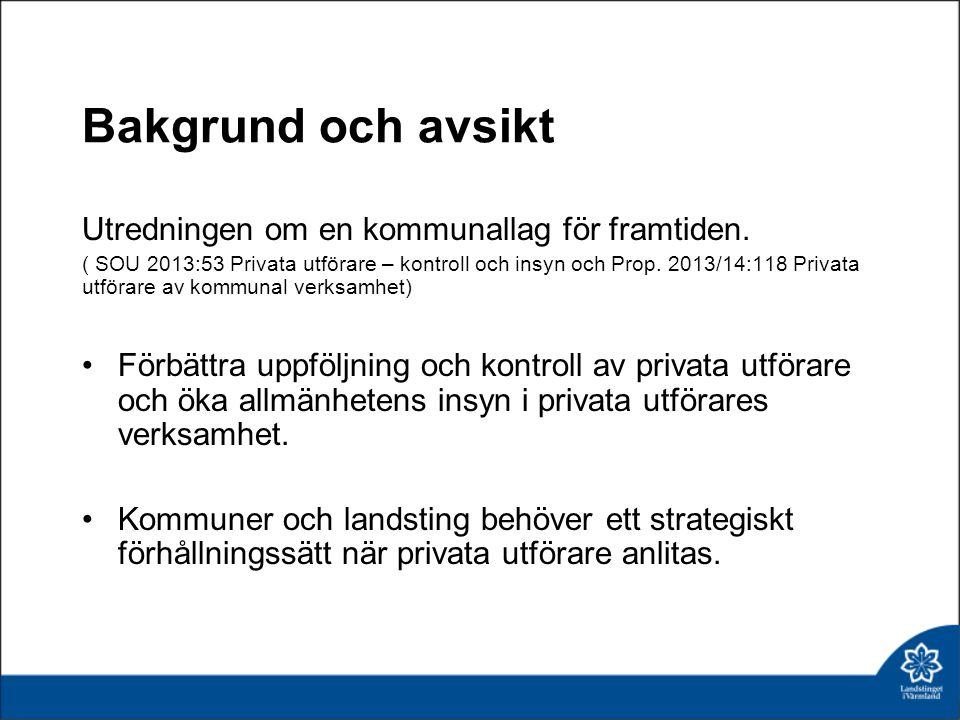 Bakgrund och avsikt Utredningen om en kommunallag för framtiden. ( SOU 2013:53 Privata utförare – kontroll och insyn och Prop. 2013/14:118 Privata utf