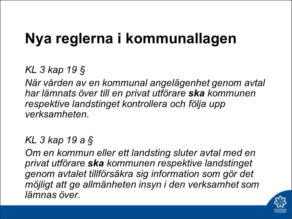Nya reglerna i kommunallagen KL 3 kap 19 § När vården av en kommunal angelägenhet genom avtal har lämnats över till en privat utförare ska kommunen re