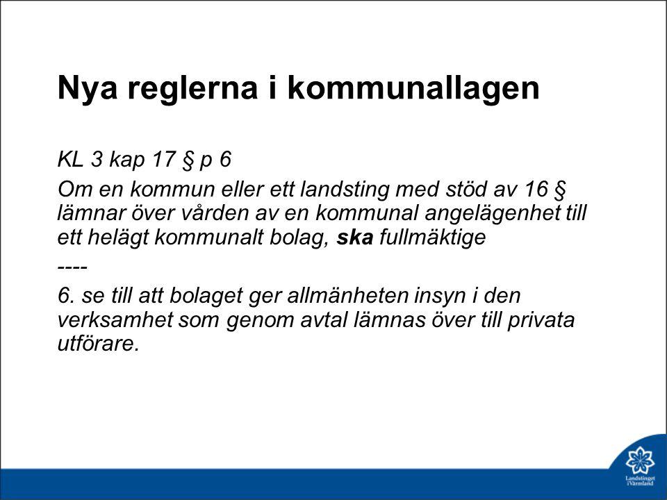 Nya reglerna i kommunallagen KL 3 kap 17 § p 6 Om en kommun eller ett landsting med stöd av 16 § lämnar över vården av en kommunal angelägenhet till e