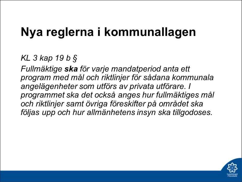 Nya reglerna i kommunallagen KL 3 kap 19 b § Fullmäktige ska för varje mandatperiod anta ett program med mål och riktlinjer för sådana kommunala angel