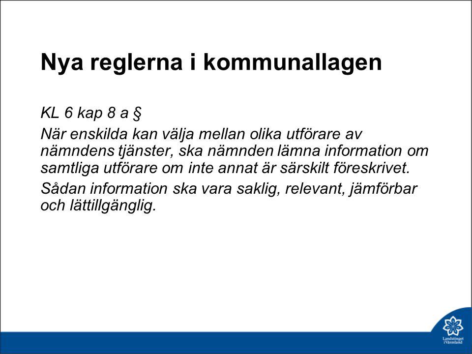 Nya reglerna i kommunallagen KL 6 kap 8 a § När enskilda kan välja mellan olika utförare av nämndens tjänster, ska nämnden lämna information om samtli