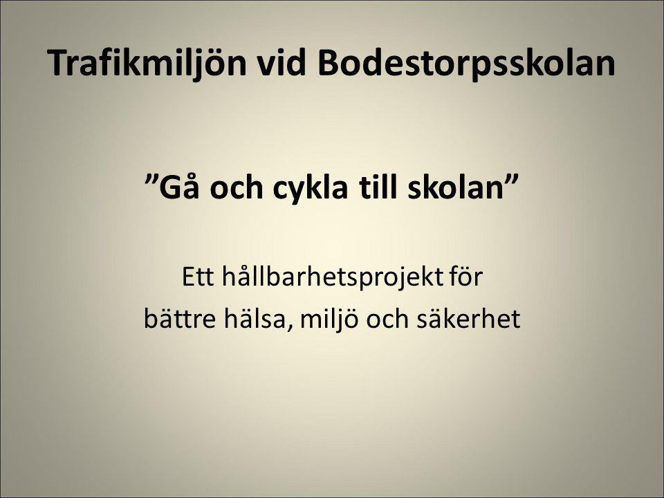 """Trafikmiljön vid Bodestorpsskolan """"Gå och cykla till skolan"""" Ett hållbarhetsprojekt för bättre hälsa, miljö och säkerhet"""