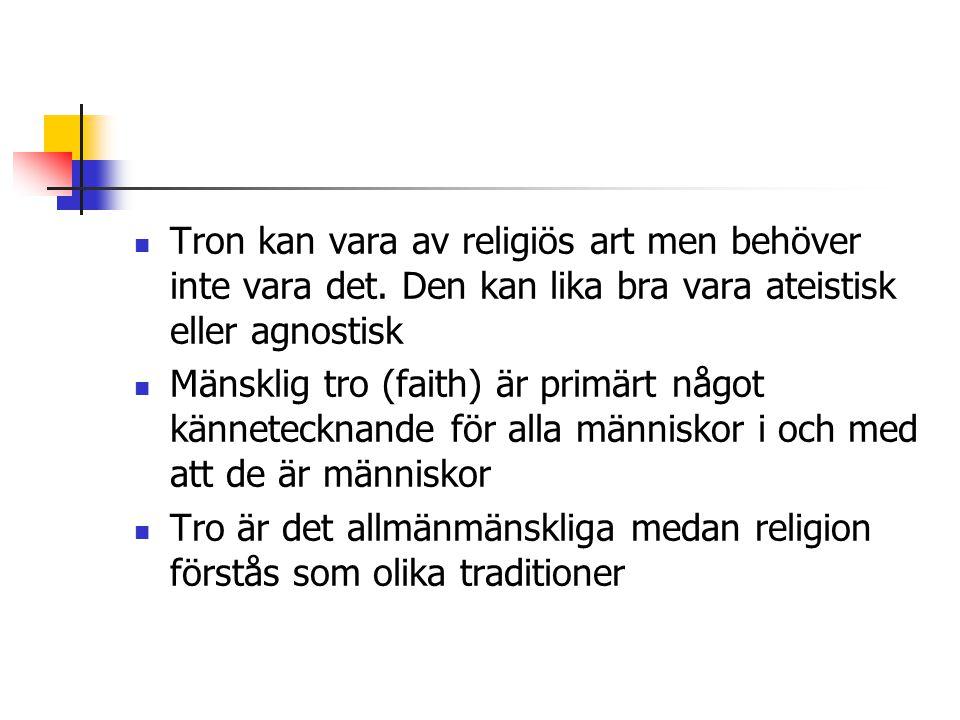 Tron kan vara av religiös art men behöver inte vara det. Den kan lika bra vara ateistisk eller agnostisk Mänsklig tro (faith) är primärt något kännete