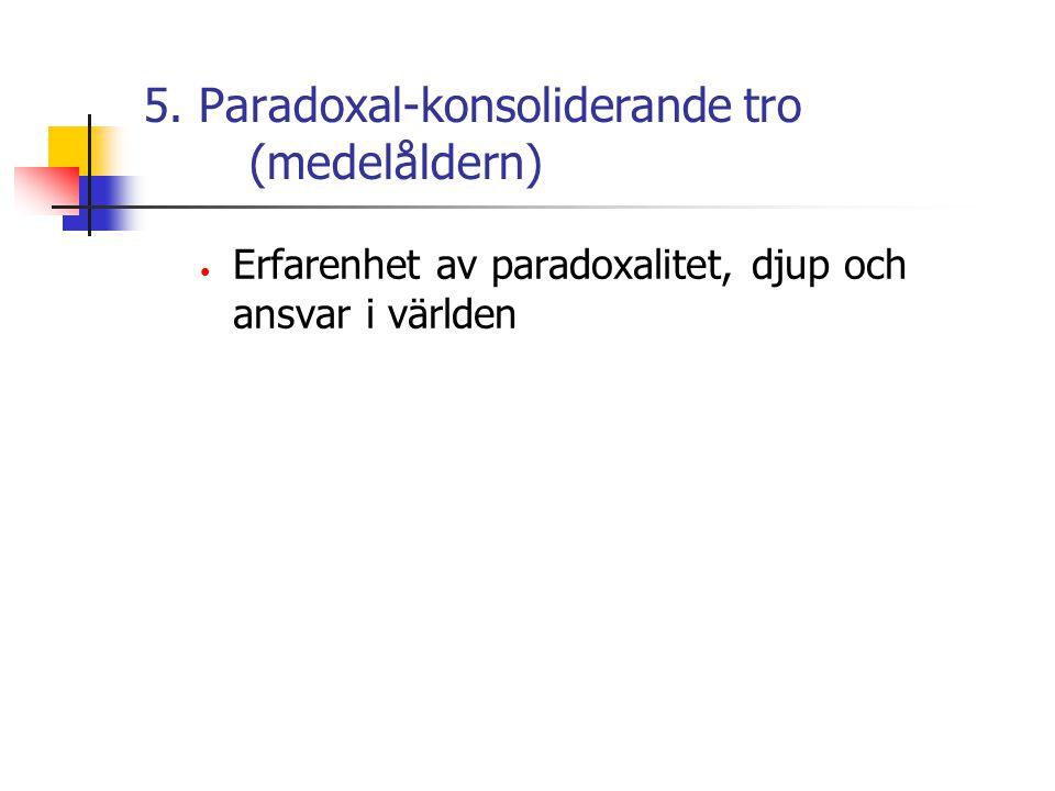 5. Paradoxal-konsoliderande tro (medelåldern) Erfarenhet av paradoxalitet, djup och ansvar i världen