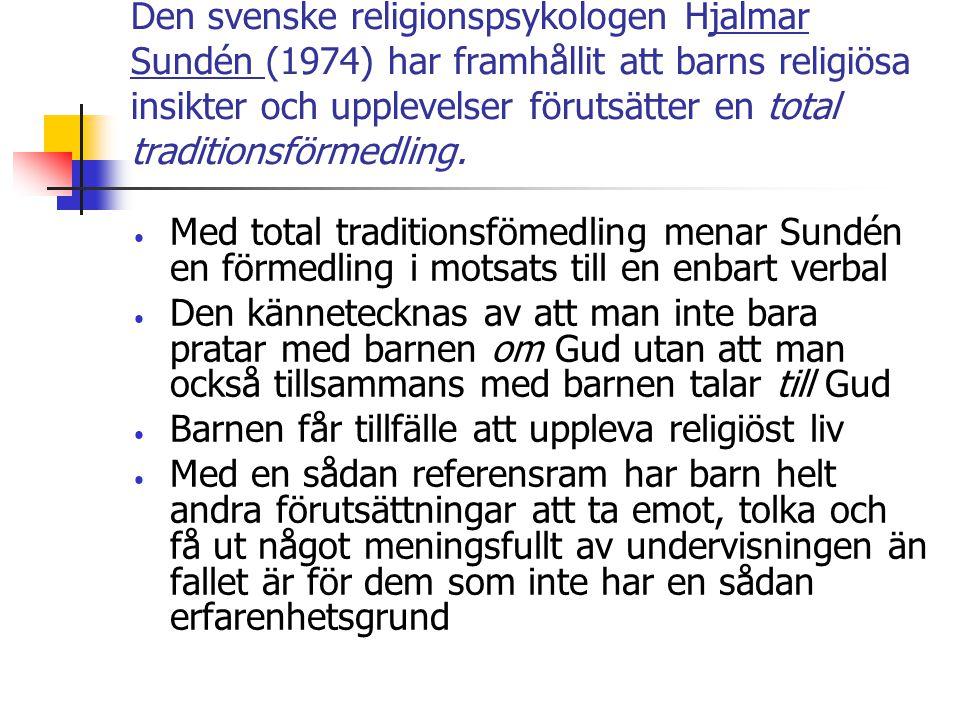 Den svenske religionspsykologen Hjalmar Sundén (1974) har framhållit att barns religiösa insikter och upplevelser förutsätter en total traditionsförme