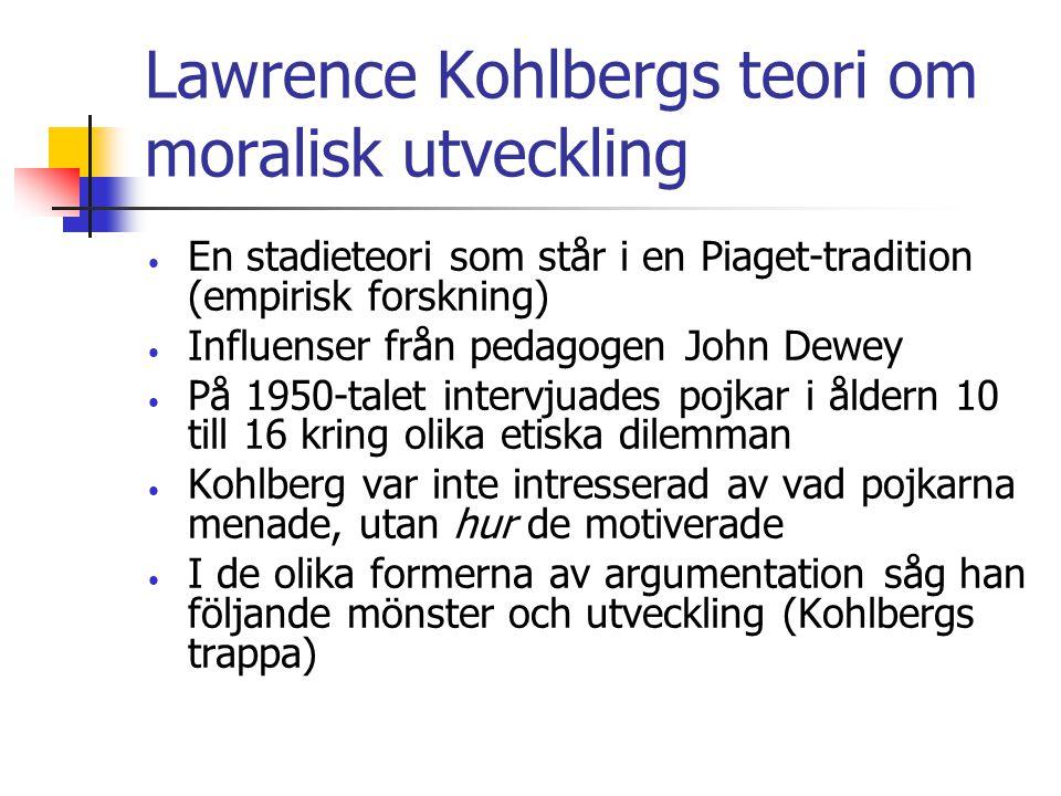 Lawrence Kohlbergs teori om moralisk utveckling En stadieteori som står i en Piaget-tradition (empirisk forskning) Influenser från pedagogen John Dewe