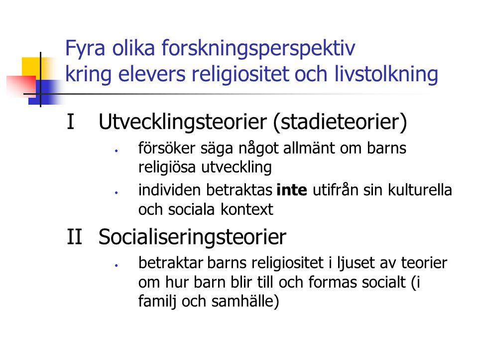 Fyra olika forskningsperspektiv kring elevers religiositet och livstolkning I Utvecklingsteorier (stadieteorier) försöker säga något allmänt om barns