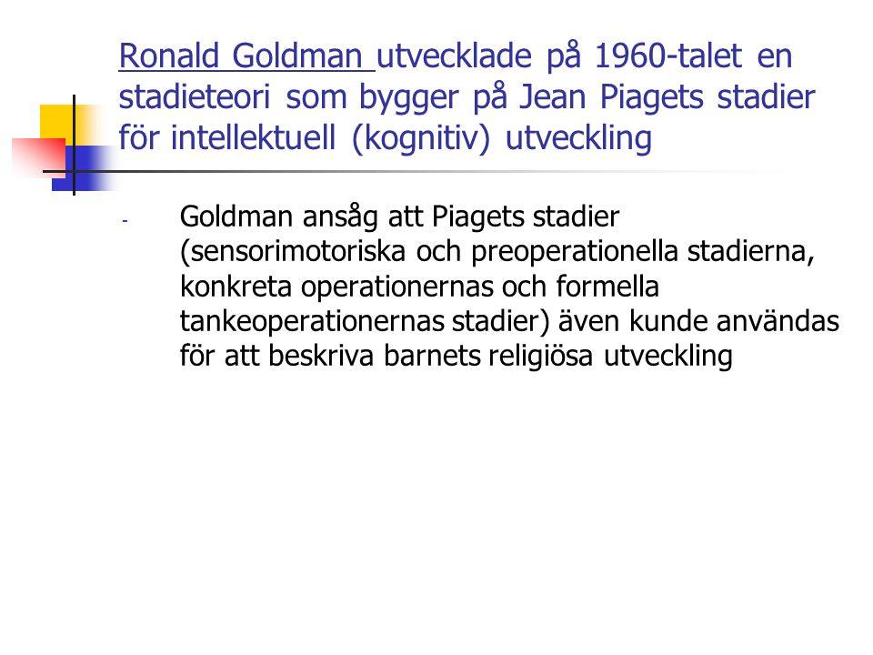 Ronald Goldman utvecklade på 1960-talet en stadieteori som bygger på Jean Piagets stadier för intellektuell (kognitiv) utveckling - Goldman ansåg att