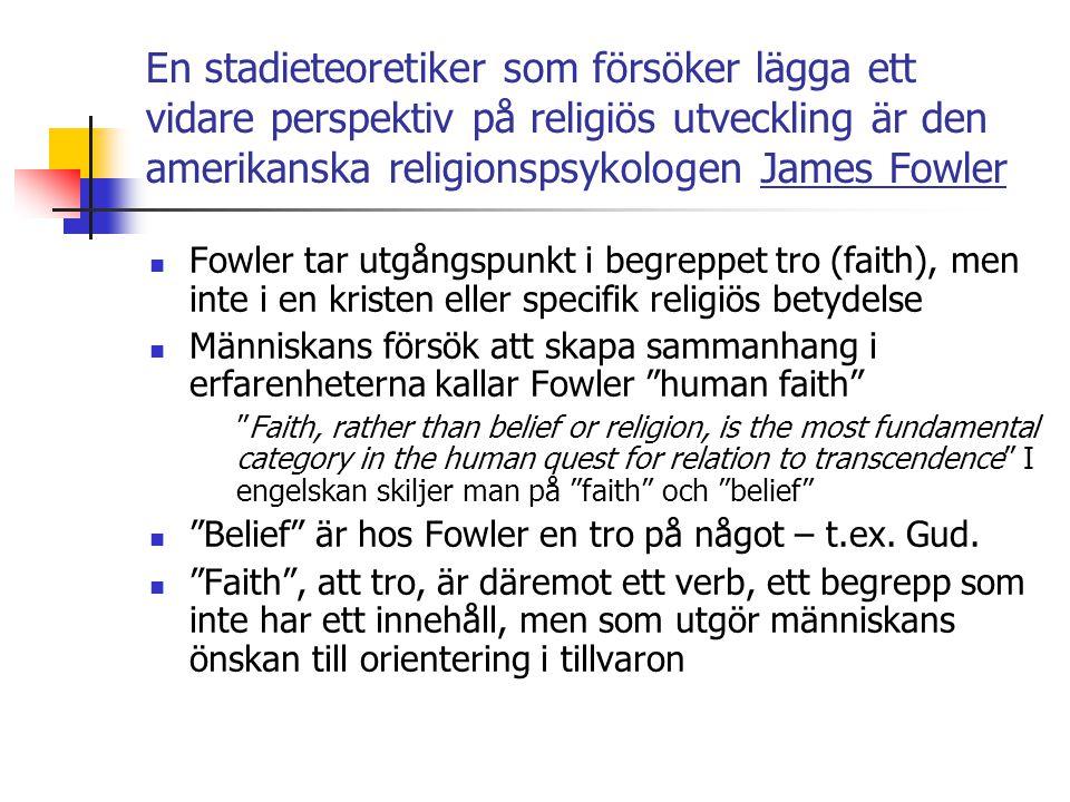 En stadieteoretiker som försöker lägga ett vidare perspektiv på religiös utveckling är den amerikanska religionspsykologen James Fowler Fowler tar utg