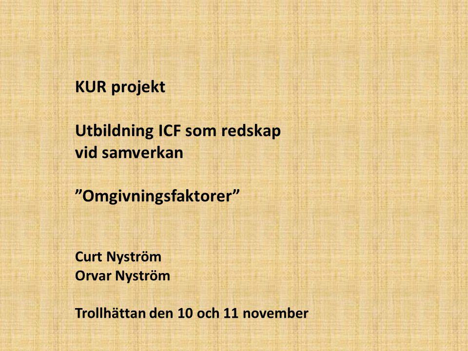 KUR projekt Utbildning ICF som redskap vid samverkan Omgivningsfaktorer Curt Nyström Orvar Nyström Trollhättan den 10 och 11 november