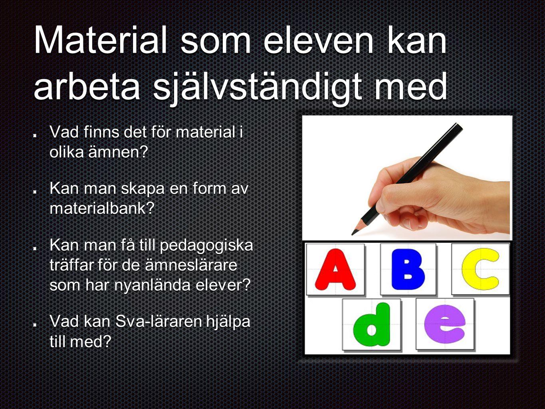 Material som eleven kan arbeta självständigt med Vad finns det för material i olika ämnen.