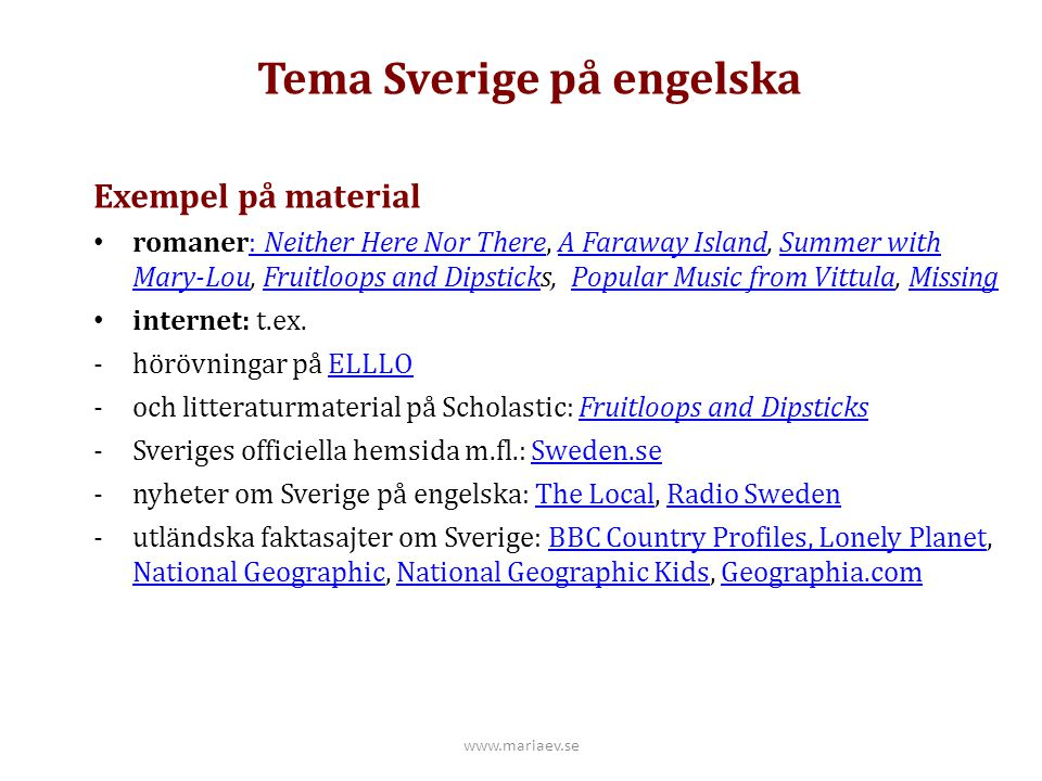 Tema Sverige på engelska Exempel på material romaner: Neither Here Nor There, A Faraway Island, Summer with Mary-Lou, Fruitloops and Dipsticks, Popula