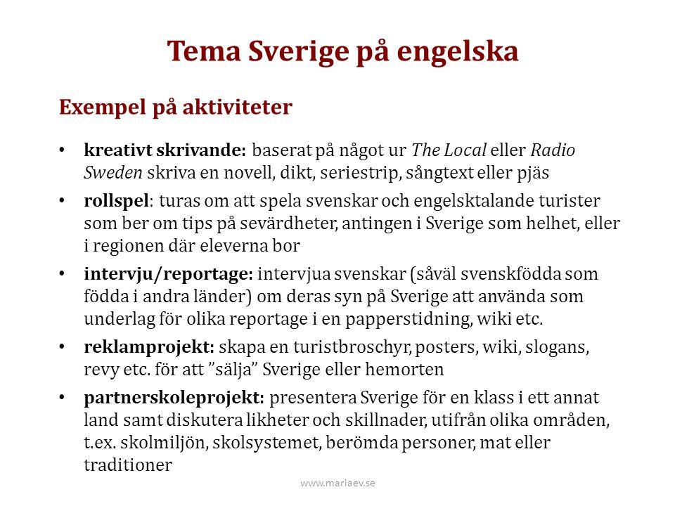 Tema Sverige på engelska Exempel på aktiviteter kreativt skrivande: baserat på något ur The Local eller Radio Sweden skriva en novell, dikt, seriestri