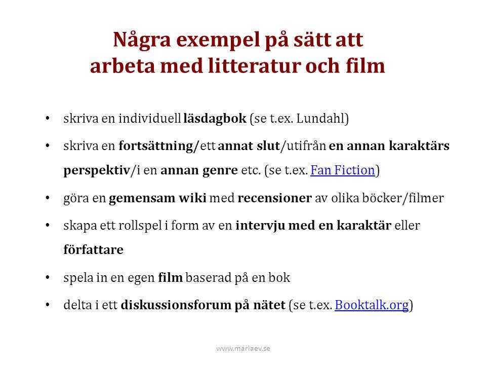 Några exempel på sätt att arbeta med litteratur och film skriva en individuell läsdagbok (se t.ex. Lundahl) skriva en fortsättning/ett annat slut/utif