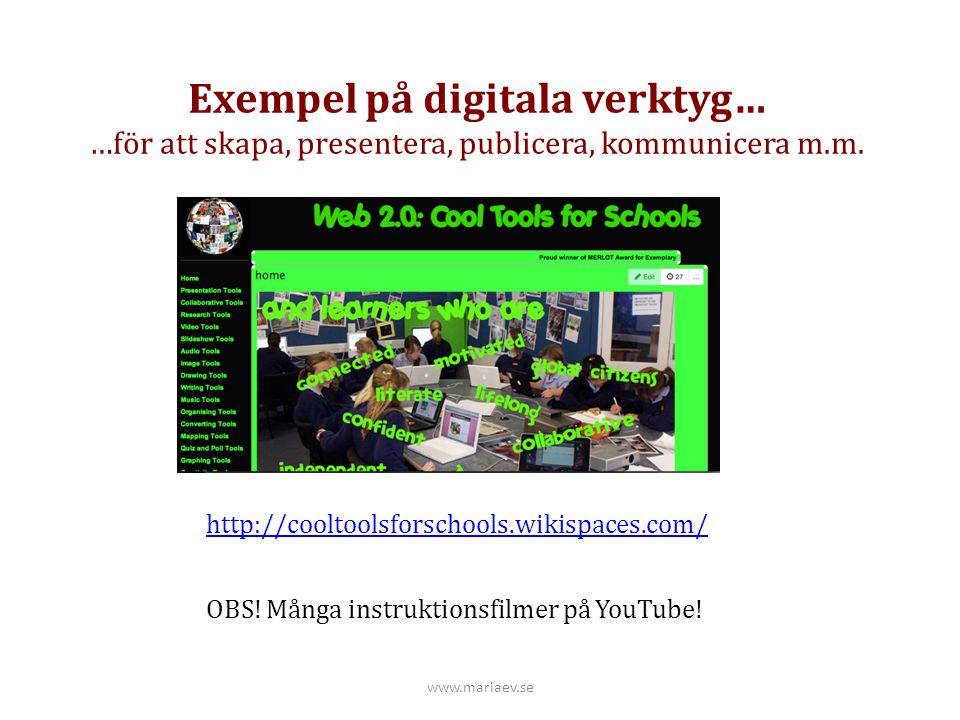 Exempel på digitala verktyg… …för att skapa, presentera, publicera, kommunicera m.m. http://cooltoolsforschools.wikispaces.com/ www.mariaev.se OBS! Må