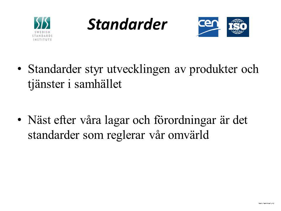 Standarder Standarder styr utvecklingen av produkter och tjänster i samhället Näst efter våra lagar och förordningar är det standarder som reglerar vår omvärld Hans Hammarlund