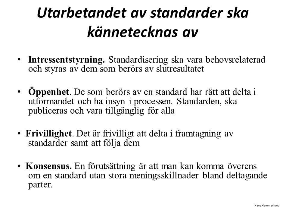 Utarbetandet av standarder ska kännetecknas av Intressentstyrning. Standardisering ska vara behovsrelaterad och styras av dem som berörs av slutresult