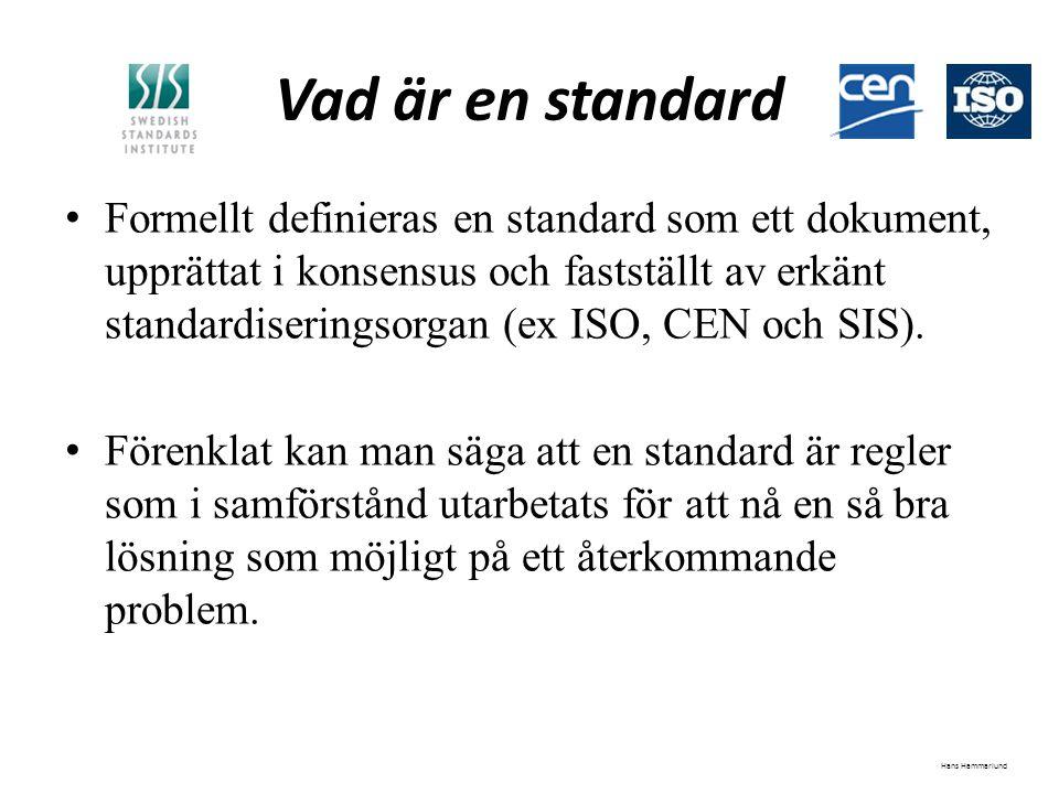 Vad är en standard Formellt definieras en standard som ett dokument, upprättat i konsensus och fastställt av erkänt standardiseringsorgan (ex ISO, CEN och SIS).