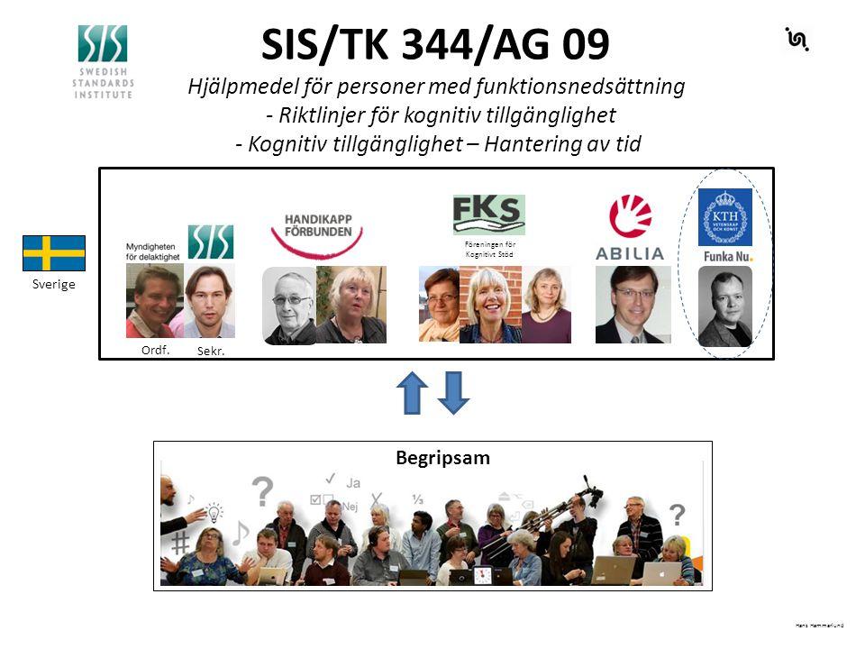SIS/TK 344/AG 09 Hjälpmedel för personer med funktionsnedsättning - Riktlinjer för kognitiv tillgänglighet - Kognitiv tillgänglighet – Hantering av tid Sverige Hans Hammarlund Begripsam Föreningen för Kognitivt Stöd Ordf.